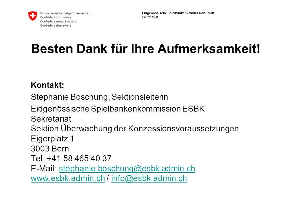 Eidgenössische Spielbankenkommission ESBK Sekretariat Besten Dank für Ihre Aufmerksamkeit! Kontakt: Stephanie Boschung, Sektionsleiterin Eidgenössisch