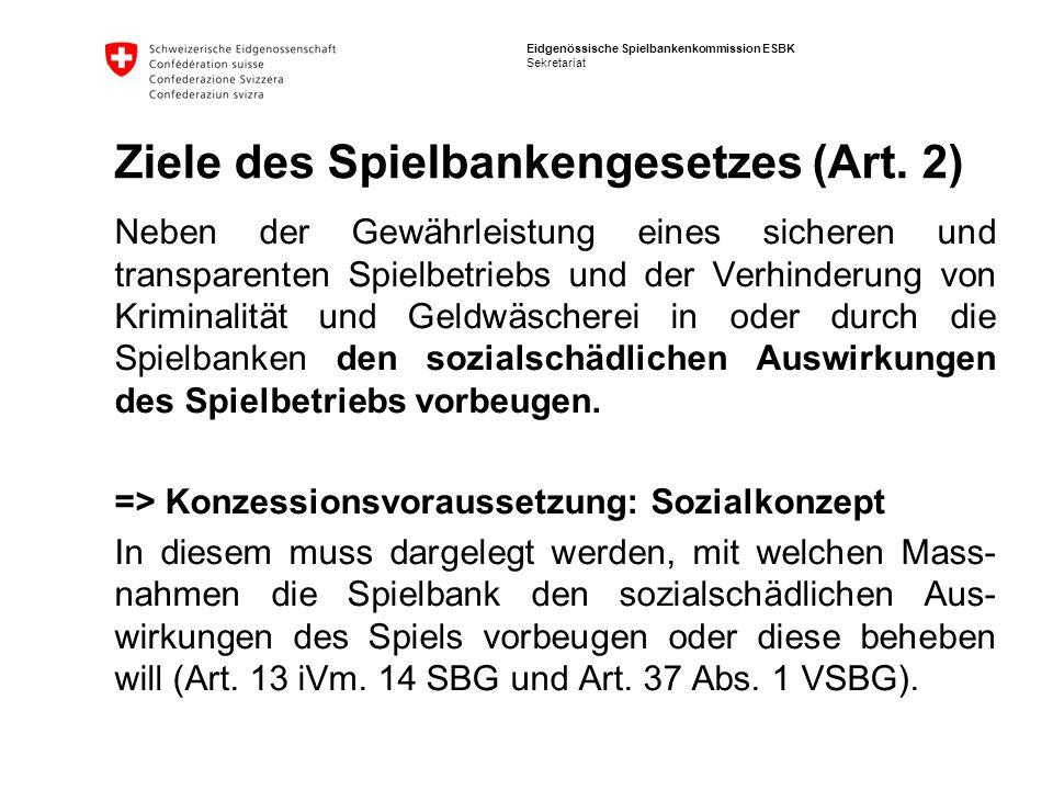 Eidgenössische Spielbankenkommission ESBK Sekretariat Ziele des Spielbankengesetzes (Art. 2) Neben der Gewährleistung eines sicheren und transparenten