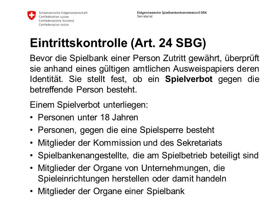 Eidgenössische Spielbankenkommission ESBK Sekretariat Eintrittskontrolle (Art. 24 SBG) Bevor die Spielbank einer Person Zutritt gewährt, überprüft sie