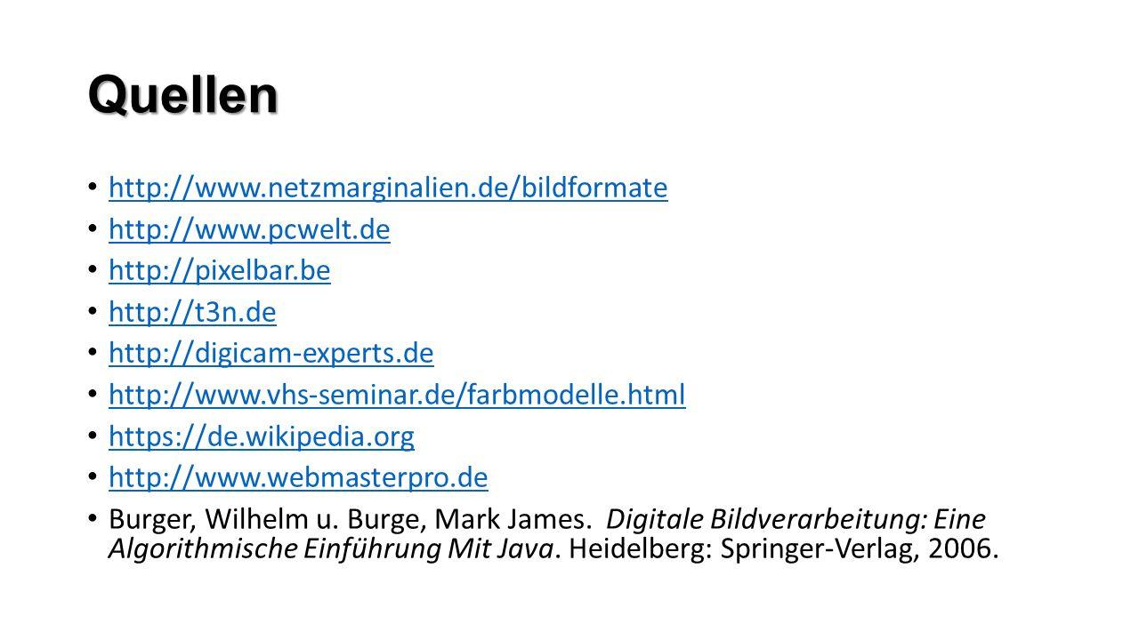 Quellen http://www.netzmarginalien.de/bildformate http://www.pcwelt.de http://pixelbar.be http://t3n.de http://digicam-experts.de http://www.vhs-seminar.de/farbmodelle.html https://de.wikipedia.org http://www.webmasterpro.de Burger, Wilhelm u.