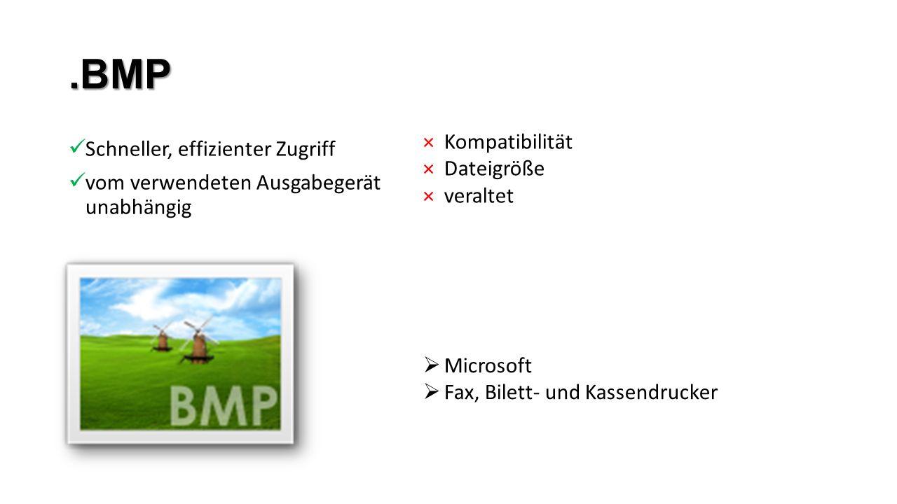.BMP Schneller, effizienter Zugriff vom verwendeten Ausgabegerät unabhängig ×Kompatibilität ×Dateigröße ×veraltet  Microsoft  Fax, Bilett- und Kassendrucker
