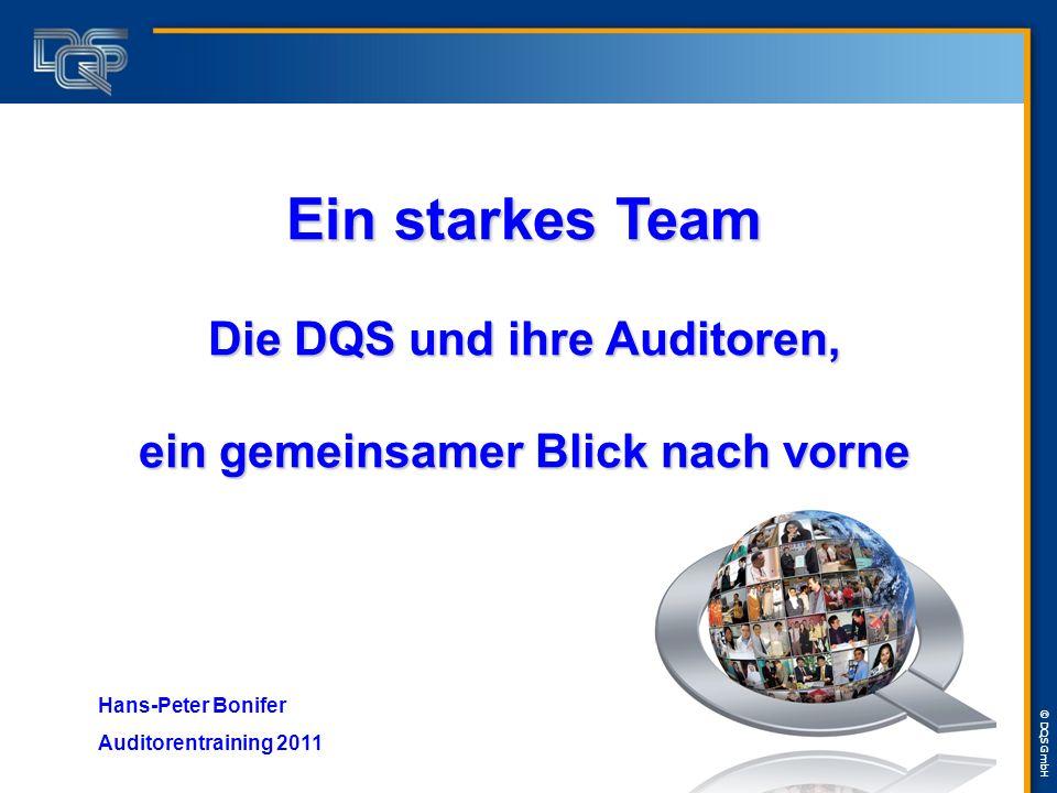 © DQS GmbH Ein starkes Team Die DQS und ihre Auditoren, ein gemeinsamer Blick nach vorne Hans-Peter Bonifer Auditorentraining 2011