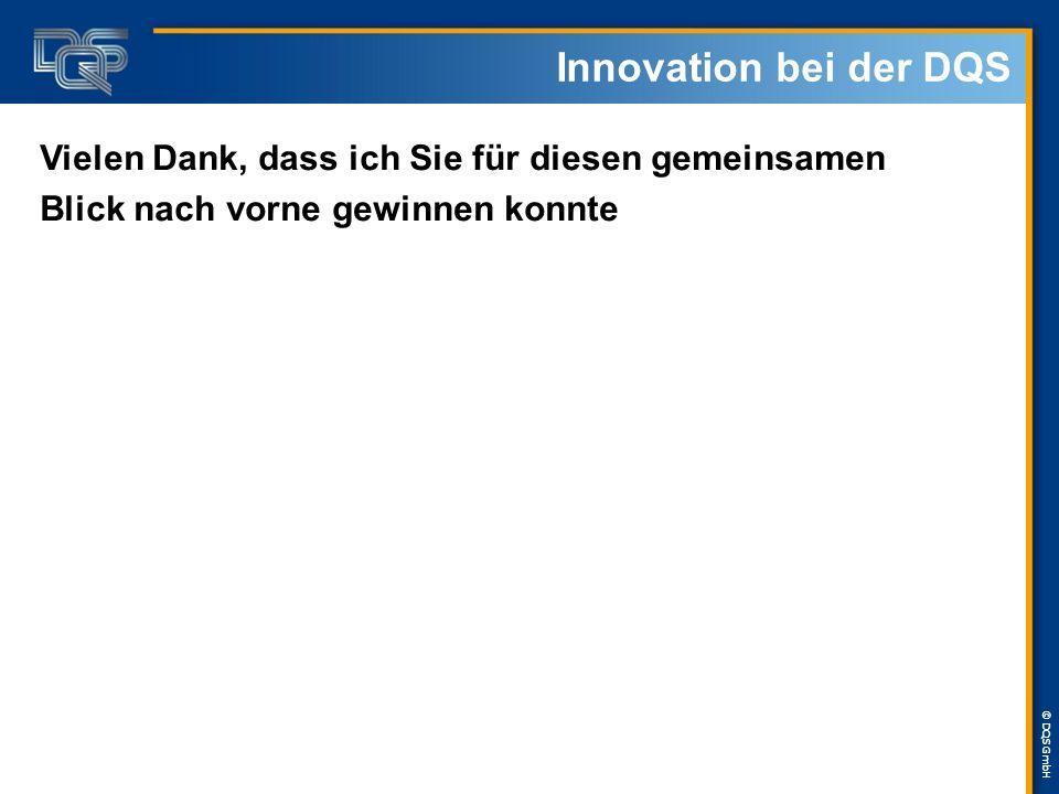 © DQS GmbH Innovation bei der DQS Vielen Dank, dass ich Sie für diesen gemeinsamen Blick nach vorne gewinnen konnte