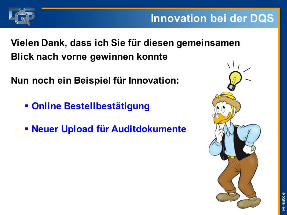 © DQS GmbH Innovation bei der DQS Vielen Dank, dass ich Sie für diesen gemeinsamen Blick nach vorne gewinnen konnte  Online Bestellbestätigung  Neuer Upload für Auditdokumente Nun noch ein Beispiel für Innovation: