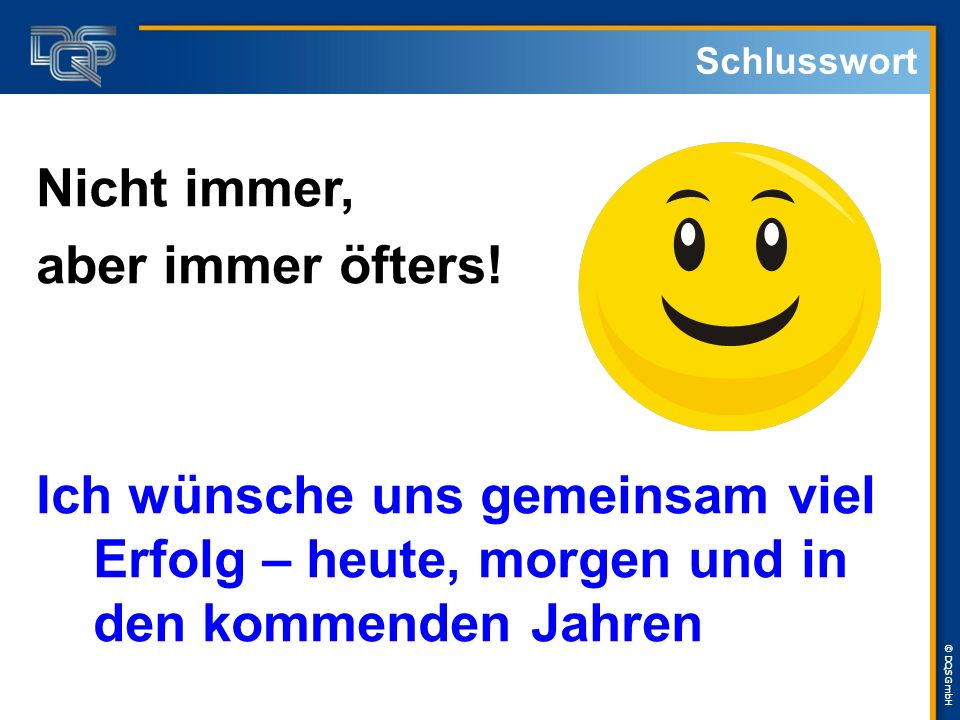 © DQS GmbH Schlusswort Nicht immer, aber immer öfters.