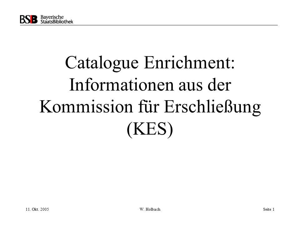 11. Okt. 2005W. HolbachSeite 1 Catalogue Enrichment: Informationen aus der Kommission für Erschließung (KES)