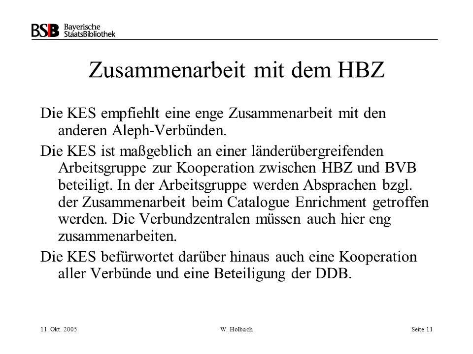 11. Okt. 2005W. HolbachSeite 11 Zusammenarbeit mit dem HBZ Die KES empfiehlt eine enge Zusammenarbeit mit den anderen Aleph-Verbünden. Die KES ist maß