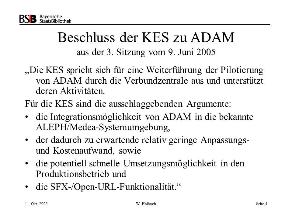 """11. Okt. 2005W. HolbachSeite 4 Beschluss der KES zu ADAM aus der 3. Sitzung vom 9. Juni 2005 """"Die KES spricht sich für eine Weiterführung der Pilotier"""