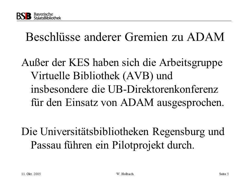 11. Okt. 2005W. HolbachSeite 5 Beschlüsse anderer Gremien zu ADAM Außer der KES haben sich die Arbeitsgruppe Virtuelle Bibliothek (AVB) und insbesonde