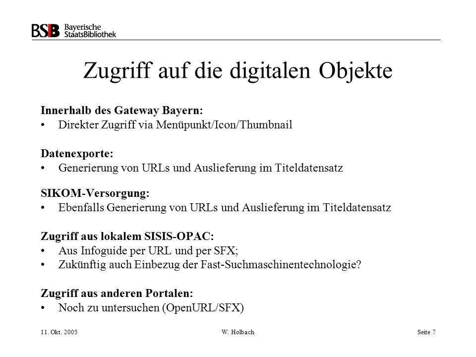 11. Okt. 2005W. HolbachSeite 7 Zugriff auf die digitalen Objekte Innerhalb des Gateway Bayern: Direkter Zugriff via Menüpunkt/Icon/Thumbnail Datenexpo