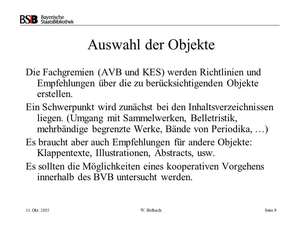 11. Okt. 2005W. HolbachSeite 9 Auswahl der Objekte Die Fachgremien (AVB und KES) werden Richtlinien und Empfehlungen über die zu berücksichtigenden Ob