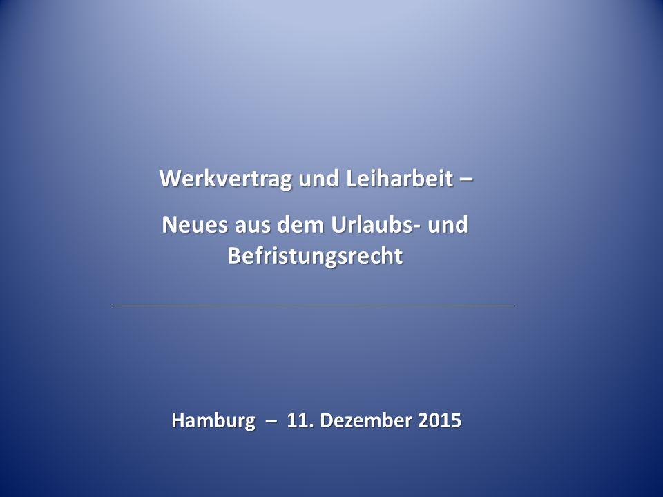 Werkvertrag und Leiharbeit – Neues aus dem Urlaubs- und Befristungsrecht Hamburg – 11. Dezember 2015