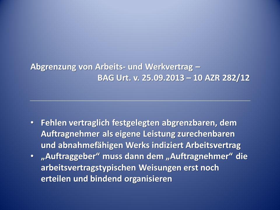 Abgrenzung von Arbeits- und Werkvertrag – BAG Urt. v. 25.09.2013 – 10 AZR 282/12 Fehlen vertraglich festgelegten abgrenzbaren, dem Auftragnehmer als e