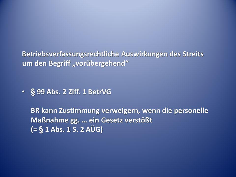 Üblicher Ablauf der Mitbestimmung nach § 99 BetrVG Anhörung BR; Dauer: 6 Monate Verweigerung Anrufung ArbG + vorläufige Beschäftigung gerichtliche Entscheidung; z.B.
