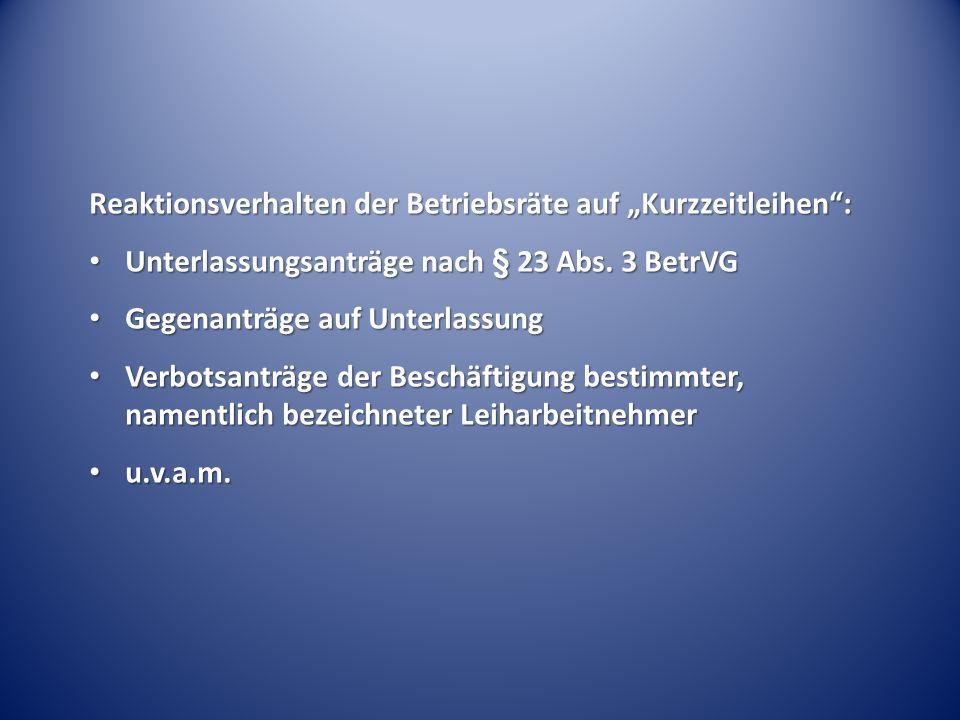 """Reaktionsverhalten der Betriebsräte auf """"Kurzzeitleihen"""": Unterlassungsanträge nach § 23 Abs. 3 BetrVG Unterlassungsanträge nach § 23 Abs. 3 BetrVG Ge"""