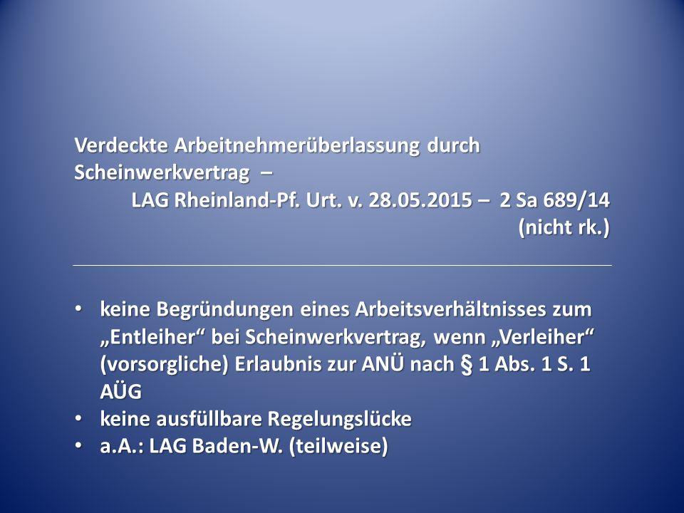 Verdeckte Arbeitnehmerüberlassung durch Scheinwerkvertrag – LAG Rheinland-Pf. Urt. v. 28.05.2015 – 2 Sa 689/14 (nicht rk.) keine Begründungen eines Ar