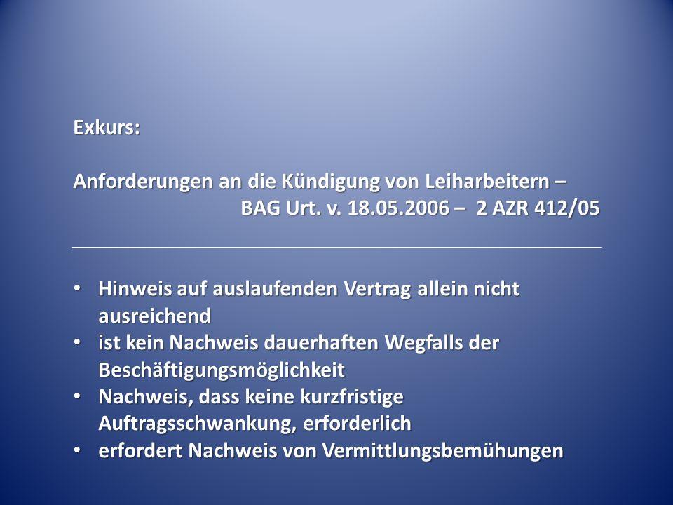 Exkurs: Anforderungen an die Kündigung von Leiharbeitern – BAG Urt. v. 18.05.2006 – 2 AZR 412/05 Hinweis auf auslaufenden Vertrag allein nicht ausreic