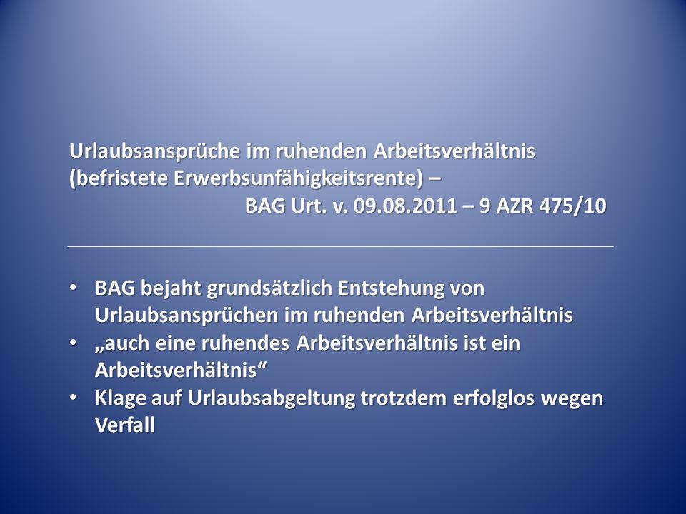 Urlaubsansprüche im ruhenden Arbeitsverhältnis (befristete Erwerbsunfähigkeitsrente) – BAG Urt. v. 09.08.2011 – 9 AZR 475/10 BAG bejaht grundsätzlich
