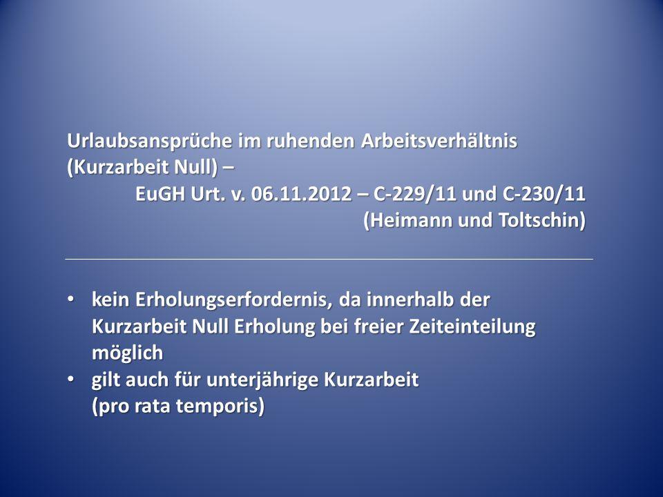 Urlaubsansprüche im ruhenden Arbeitsverhältnis (Kurzarbeit Null) – EuGH Urt. v. 06.11.2012 – C-229/11 und C-230/11 (Heimann und Toltschin) kein Erholu