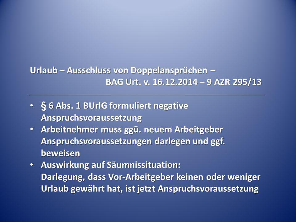 Urlaub – Ausschluss von Doppelansprüchen – BAG Urt. v. 16.12.2014 – 9 AZR 295/13 § 6 Abs. 1 BUrlG formuliert negative Anspruchsvoraussetzung § 6 Abs.