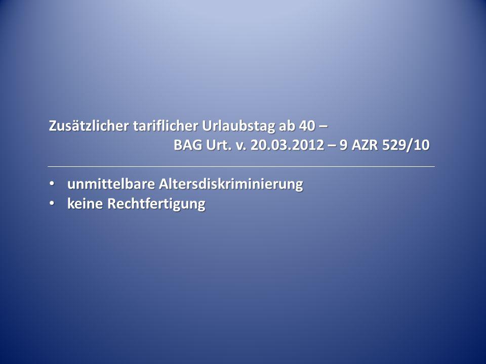 Zusätzlicher tariflicher Urlaubstag ab 40 – BAG Urt. v. 20.03.2012 – 9 AZR 529/10 unmittelbare Altersdiskriminierung unmittelbare Altersdiskriminierun