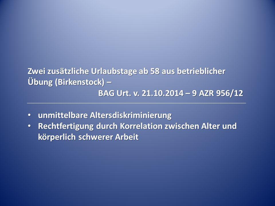 Zwei zusätzliche Urlaubstage ab 58 aus betrieblicher Übung (Birkenstock) – BAG Urt. v. 21.10.2014 – 9 AZR 956/12 unmittelbare Altersdiskriminierung un