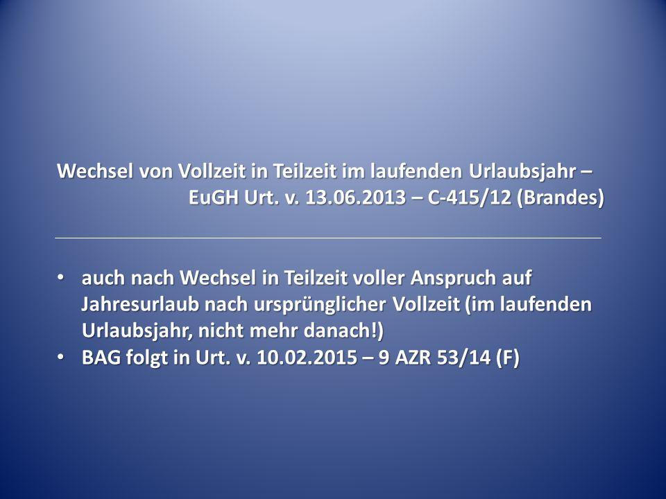 Wechsel von Vollzeit in Teilzeit im laufenden Urlaubsjahr – EuGH Urt. v. 13.06.2013 – C-415/12 (Brandes) auch nach Wechsel in Teilzeit voller Anspruch