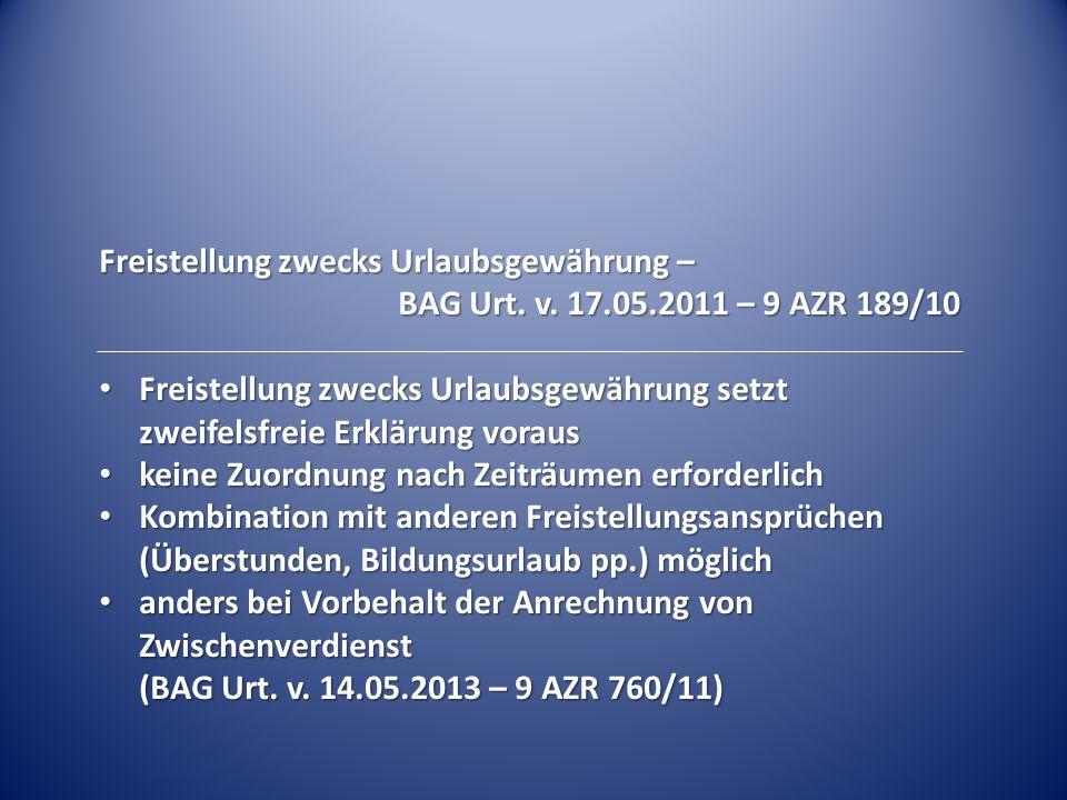 Freistellung zwecks Urlaubsgewährung – BAG Urt. v. 17.05.2011 – 9 AZR 189/10 Freistellung zwecks Urlaubsgewährung setzt zweifelsfreie Erklärung voraus