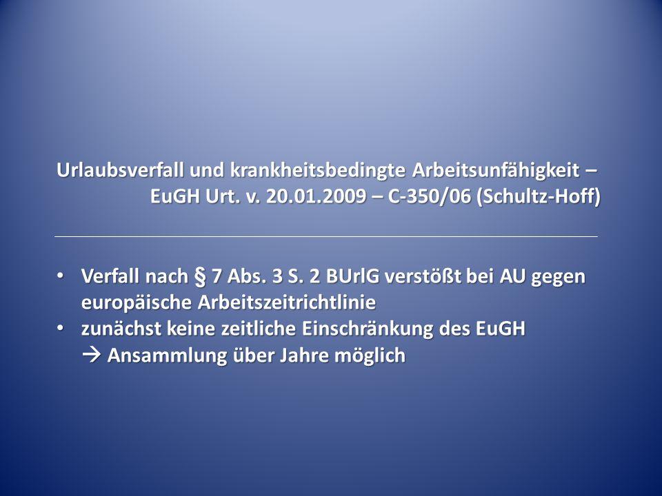 Urlaubsverfall und krankheitsbedingte Arbeitsunfähigkeit – EuGH Urt. v. 20.01.2009 – C-350/06 (Schultz-Hoff) Verfall nach § 7 Abs. 3 S. 2 BUrlG verstö