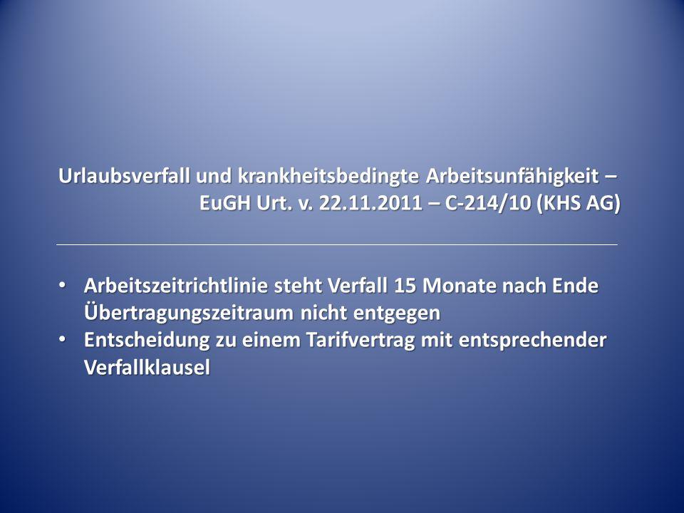 Urlaubsverfall und krankheitsbedingte Arbeitsunfähigkeit – EuGH Urt. v. 22.11.2011 – C-214/10 (KHS AG) Arbeitszeitrichtlinie steht Verfall 15 Monate n