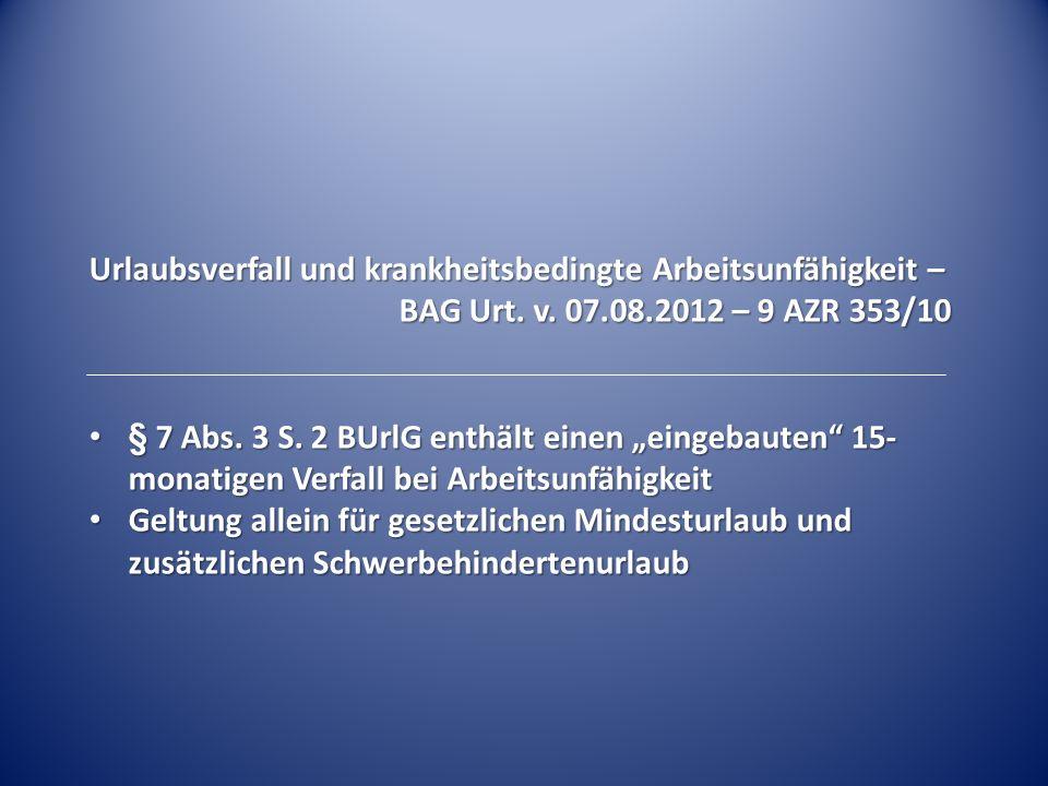 """Urlaubsverfall und krankheitsbedingte Arbeitsunfähigkeit – BAG Urt. v. 07.08.2012 – 9 AZR 353/10 § 7 Abs. 3 S. 2 BUrlG enthält einen """"eingebauten"""" 15-"""