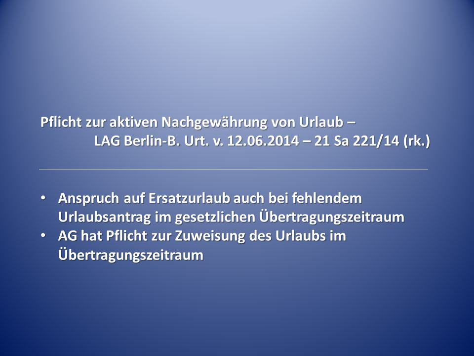 Pflicht zur aktiven Nachgewährung von Urlaub – LAG Berlin-B. Urt. v. 12.06.2014 – 21 Sa 221/14 (rk.) Anspruch auf Ersatzurlaub auch bei fehlendem Urla