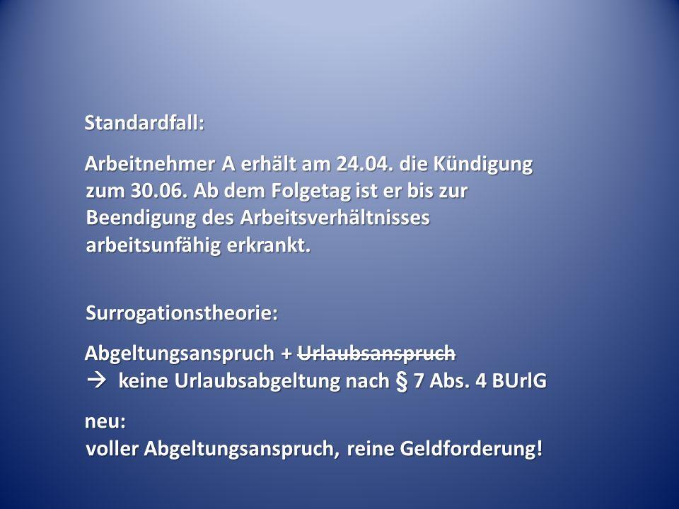 Standardfall: Arbeitnehmer A erhält am 24.04. die Kündigung zum 30.06. Ab dem Folgetag ist er bis zur Beendigung des Arbeitsverhältnisses arbeitsunfäh