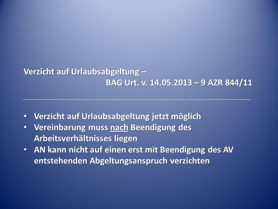 Verzicht auf Urlaubsabgeltung – BAG Urt. v. 14.05.2013 – 9 AZR 844/11 Verzicht auf Urlaubsabgeltung jetzt möglich Verzicht auf Urlaubsabgeltung jetzt