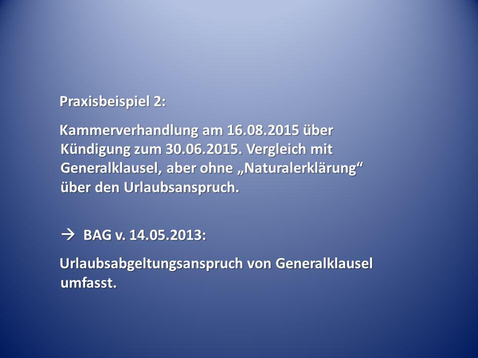 """Praxisbeispiel 2: Kammerverhandlung am 16.08.2015 über Kündigung zum 30.06.2015. Vergleich mit Generalklausel, aber ohne """"Naturalerklärung"""" über den U"""