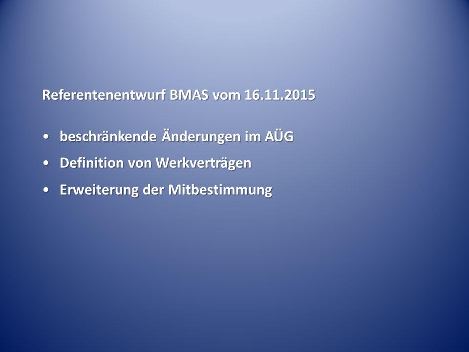 Referentenentwurf BMAS vom 16.11.2015 beschränkende Änderungen im AÜGbeschränkende Änderungen im AÜG Definition von WerkverträgenDefinition von Werkve