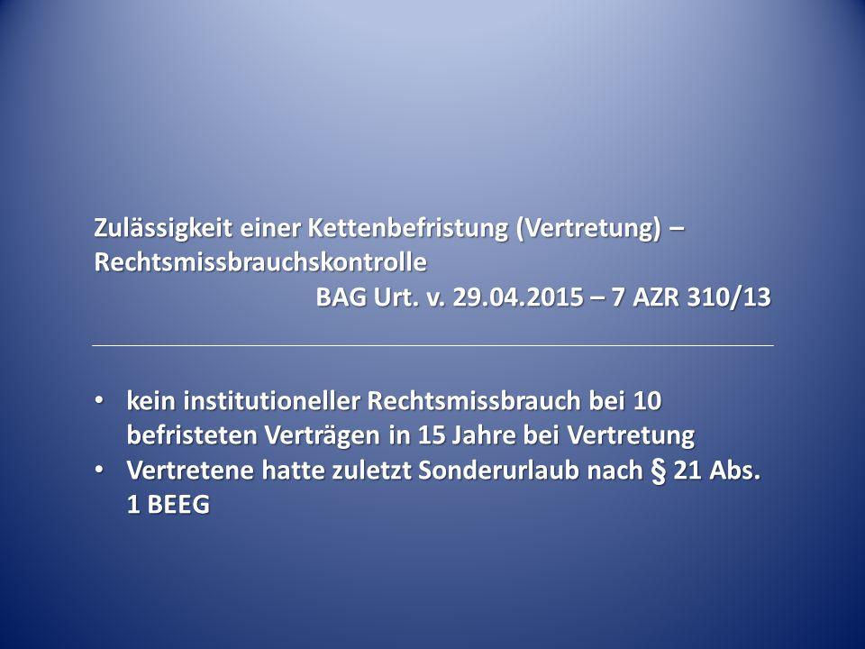 Zulässigkeit einer Kettenbefristung (Vertretung) – Rechtsmissbrauchskontrolle BAG Urt. v. 29.04.2015 – 7 AZR 310/13 kein institutioneller Rechtsmissbr