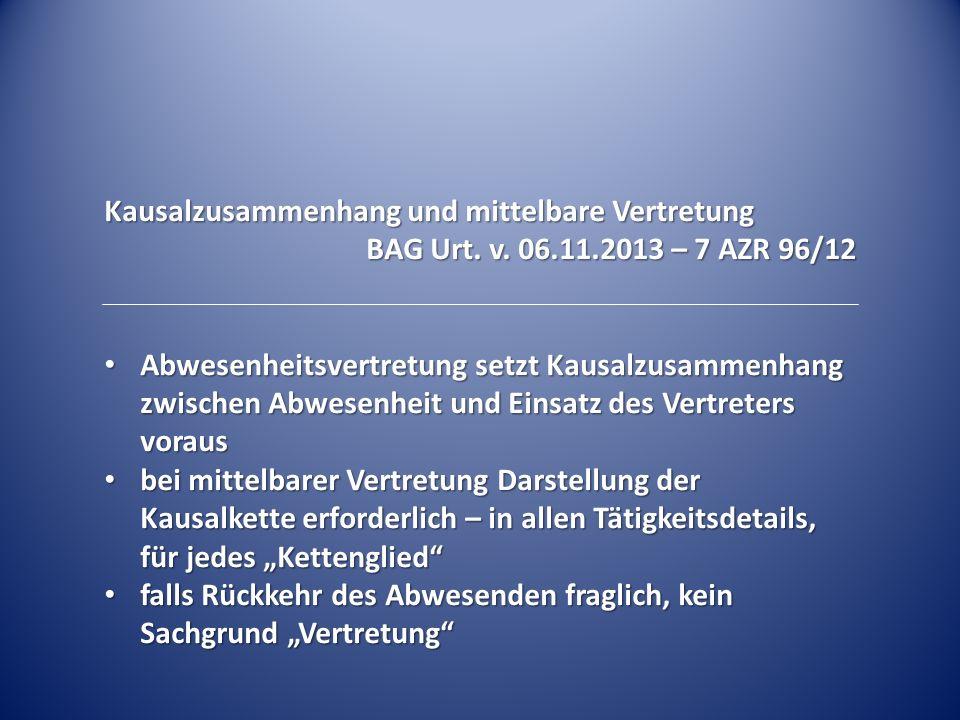 Kausalzusammenhang und mittelbare Vertretung BAG Urt. v. 06.11.2013 – 7 AZR 96/12 Abwesenheitsvertretung setzt Kausalzusammenhang zwischen Abwesenheit