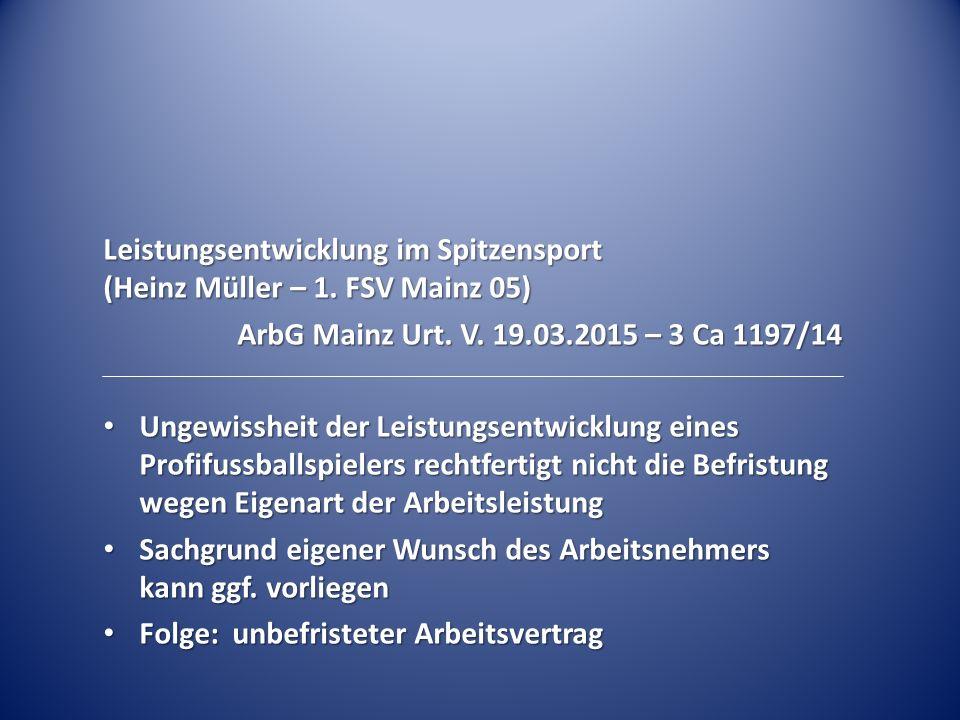 Leistungsentwicklung im Spitzensport (Heinz Müller – 1. FSV Mainz 05) ArbG Mainz Urt. V. 19.03.2015 – 3 Ca 1197/14 Ungewissheit der Leistungsentwicklu
