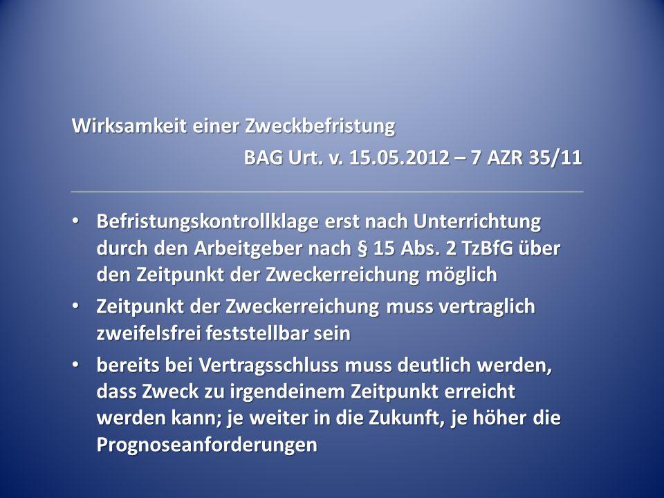Wirksamkeit einer Zweckbefristung BAG Urt. v. 15.05.2012 – 7 AZR 35/11 Befristungskontrollklage erst nach Unterrichtung durch den Arbeitgeber nach § 1