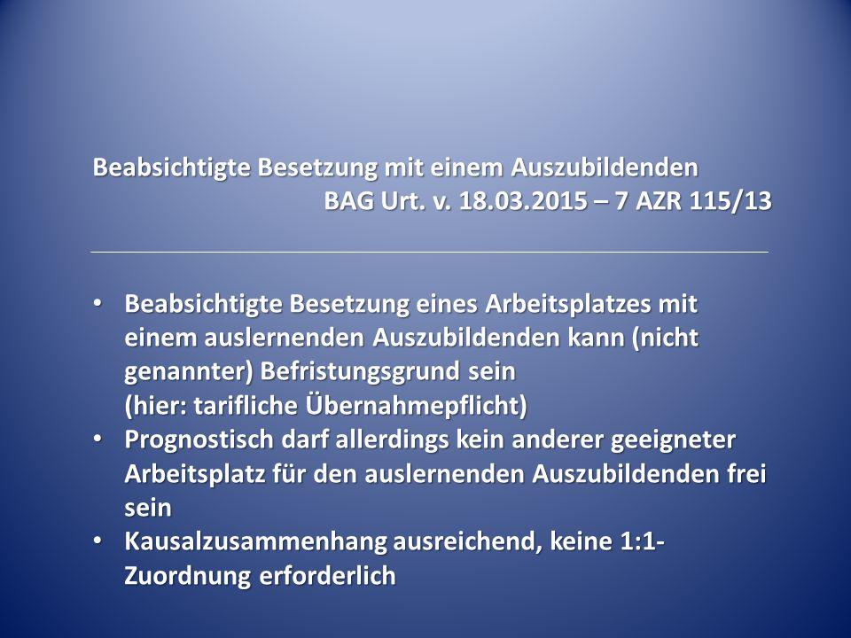 Beabsichtigte Besetzung mit einem Auszubildenden BAG Urt. v. 18.03.2015 – 7 AZR 115/13 Beabsichtigte Besetzung eines Arbeitsplatzes mit einem auslerne