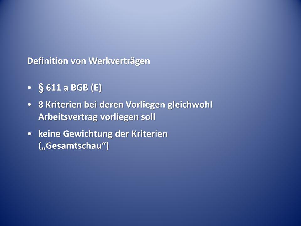Definition von Werkverträgen § 611 a BGB (E)§ 611 a BGB (E) 8 Kriterien bei deren Vorliegen gleichwohl Arbeitsvertrag vorliegen soll8 Kriterien bei de