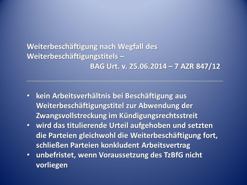 Weiterbeschäftigung nach Wegfall des Weiterbeschäftigungstitels – BAG Urt. v. 25.06.2014 – 7 AZR 847/12 kein Arbeitsverhältnis bei Beschäftigung aus W