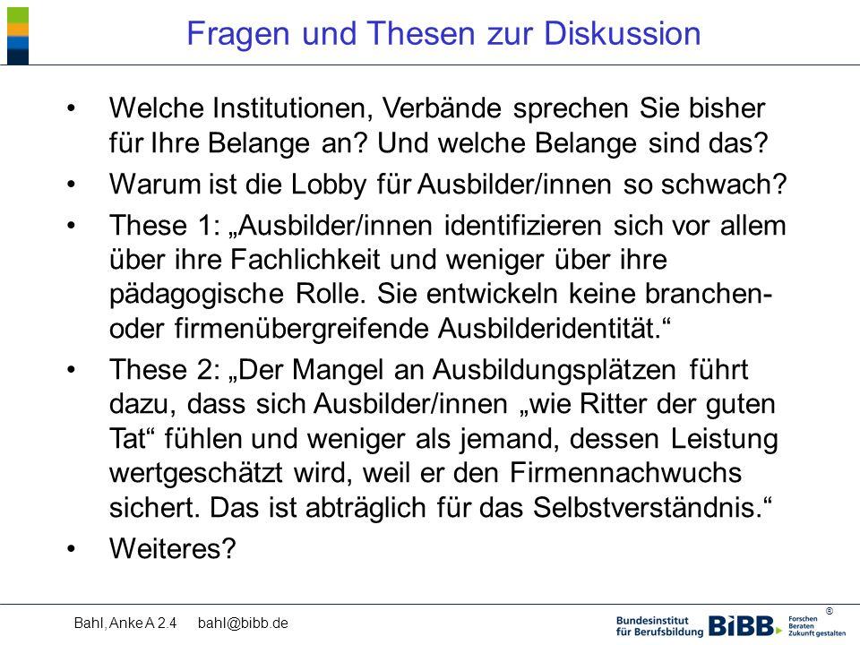 ® Bahl, Anke A 2.4 bahl@bibb.de Fragen und Thesen zur Diskussion Welche Institutionen, Verbände sprechen Sie bisher für Ihre Belange an.