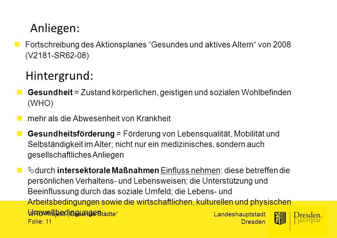 """Landeshauptstadt Dresden WHO-Projekt """"Gesunde Städte"""" Folie: 11 Anliegen: Fortschreibung des Aktionsplanes """"Gesundes und aktives Altern"""" von 2008 (V21"""