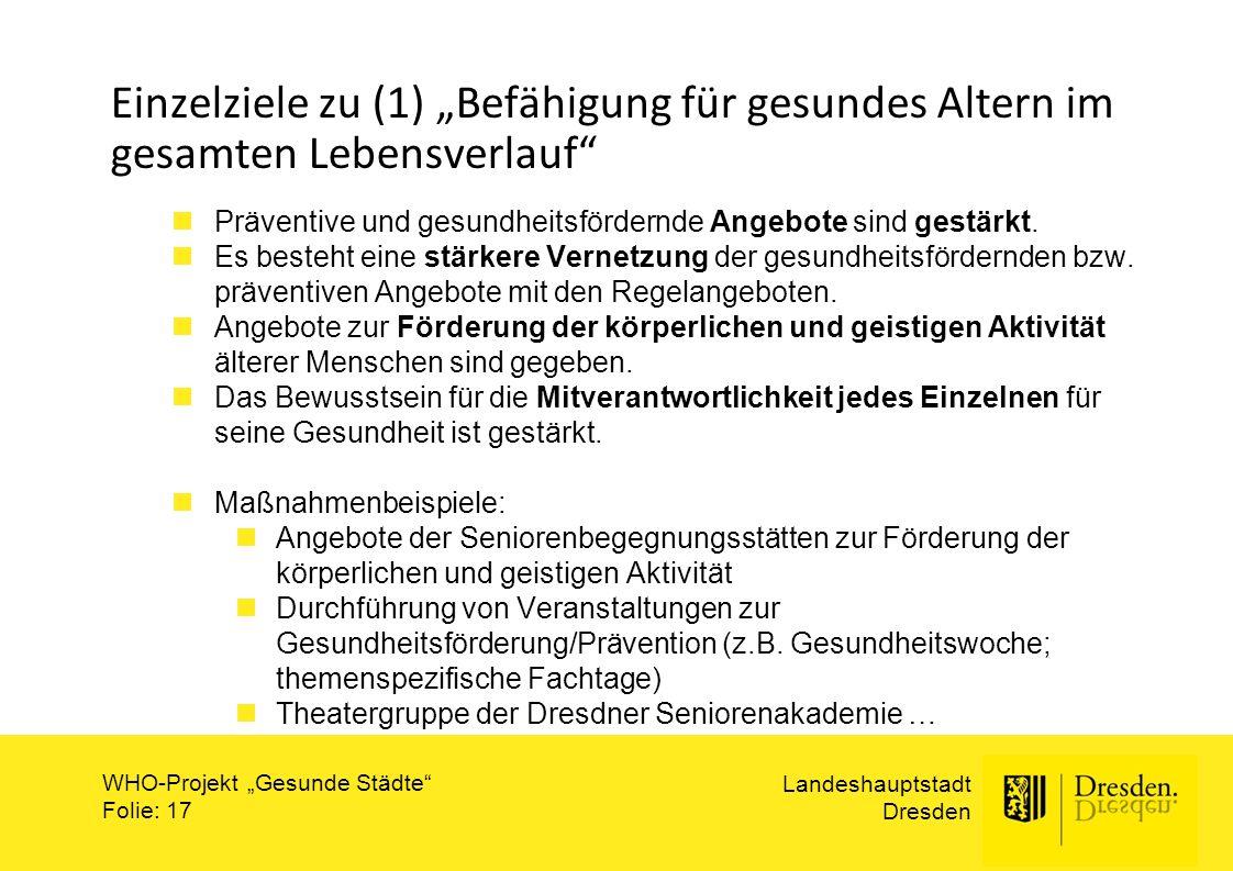 """Landeshauptstadt Dresden WHO-Projekt """"Gesunde Städte"""" Folie: 17 Einzelziele zu (1) """"Befähigung für gesundes Altern im gesamten Lebensverlauf"""" Präventi"""