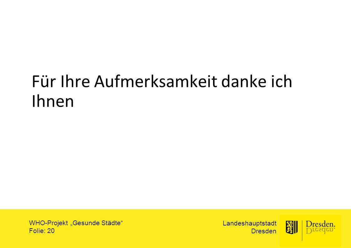 """Landeshauptstadt Dresden WHO-Projekt """"Gesunde Städte"""" Folie: 20 Für Ihre Aufmerksamkeit danke ich Ihnen"""