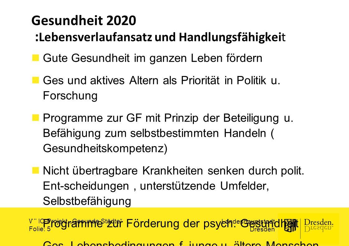 """Landeshauptstadt Dresden WHO-Projekt """"Gesunde Städte"""" Folie: 5 Gesundheit 2020 : Lebensverlaufansatz und Handlungsfähigkeit Gute Gesundheit im ganzen"""