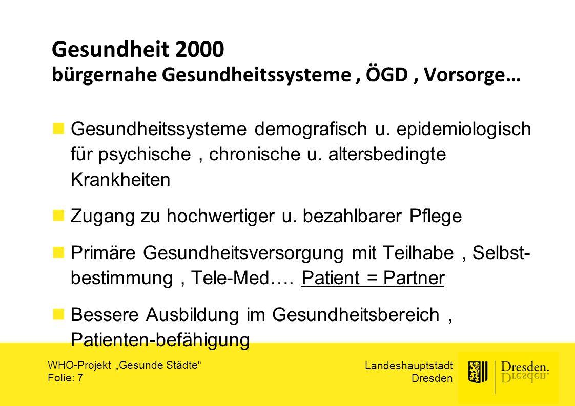 """Landeshauptstadt Dresden WHO-Projekt """"Gesunde Städte Folie: 18 Einzelziele zu (2) """" Förderung unterstützender Umfelder Verankerung einer alter(n)sgerechten Stadtplanung sowie Schaffung von gesundheitsförderlichen Umweltbedingungen sind gegeben."""