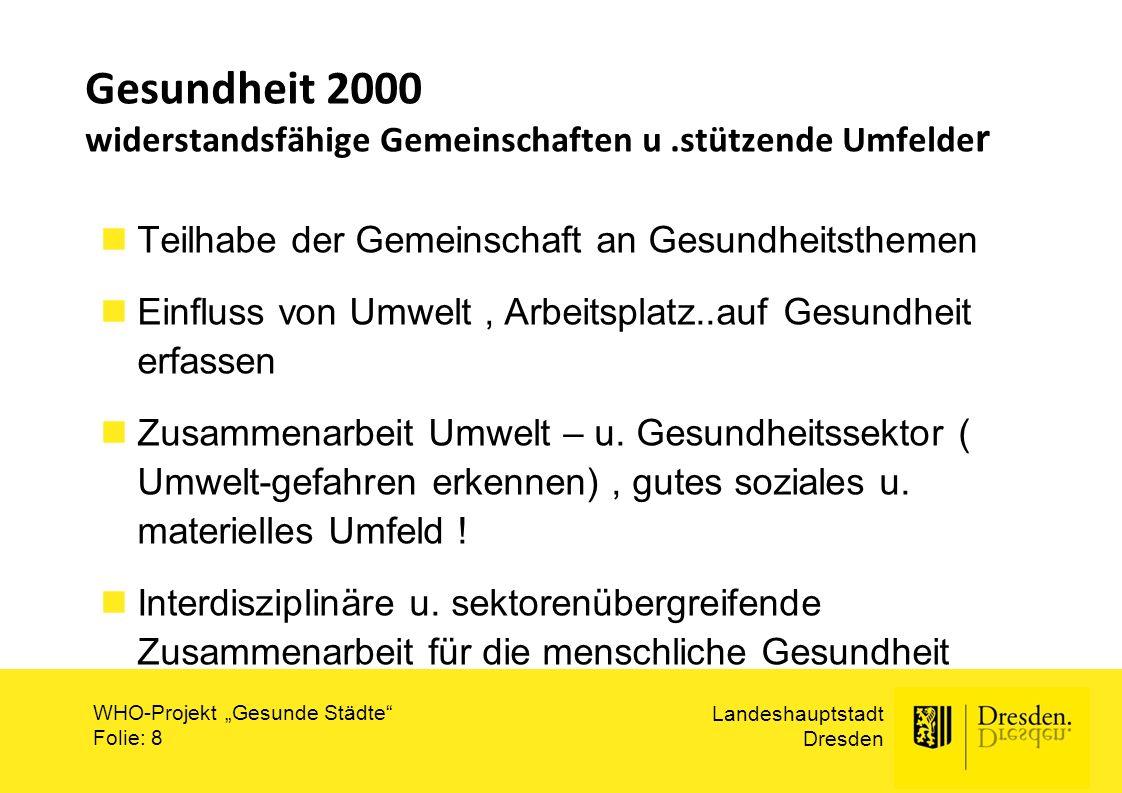 """Landeshauptstadt Dresden WHO-Projekt """"Gesunde Städte"""" Folie: 8 Gesundheit 2000 widerstandsfähige Gemeinschaften u.stützende Umfelde r Teilhabe der Gem"""